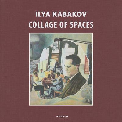 Ilya Kabakov: Collage of Spaces - Kabakov, Ilya