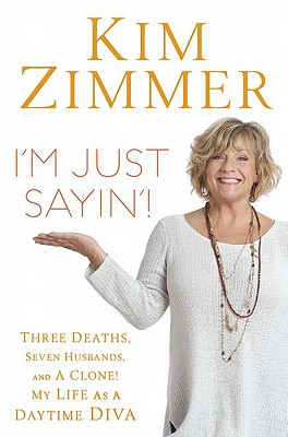 I'm Just Sayin'!: Three Deaths, Seven Husbands, and a Clone! My Life as a Daytime Diva - Zimmer, Kim, and Morton, Laura
