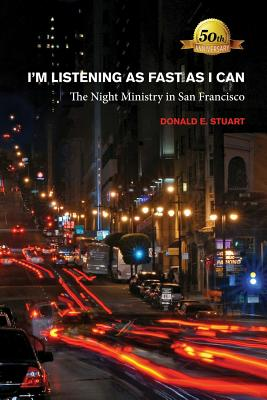 I'm Listening as Fast as I Can: The Night Ministry in San Francisco - Stuart, Donald E