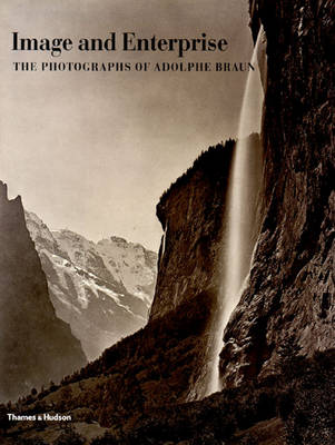 Image and Enterprise: The Photography of Adolphe Braun - O'Brien, Maureen C (Editor), and Bergstein, Mary (Editor), and Braun, Adolphe