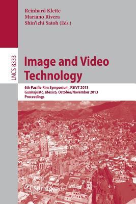 Image and Video Technology: 6th Pacific-Rim Symposium, PSIVT 2013, Guanajuato, Mexico, October 28-November 1, 2013, Proceedings - Klette, Reinhard (Editor), and Rivera, Mariano (Editor), and Satoh, Shin'ichi (Editor)