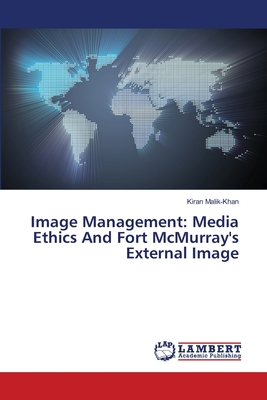 Image Management: Media Ethics and Fort McMurray's External Image - Malik-Khan Kiran
