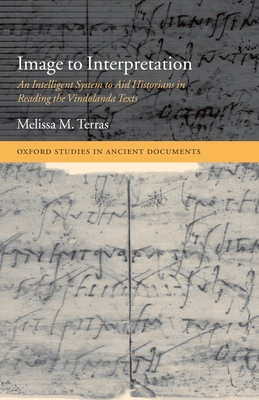 Image to Interpretation: An Intelligent System to Aid Historians in Reading the Vindolanda Texts - Terras, Melissa