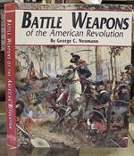 Battle Weapons of the American Revolution the Historian's Complete Reference