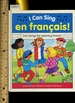 I Can Sing En Francais: Fun Songs for Learning French [Pictorial Children's Reader, Learning to Read, Skill Building, Song Book]