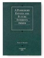 Possessory Estates & Future Interests Primer (American Cas Series)