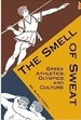 Smell of Sweat: Greek Athletics, Olympics, and Culture