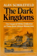 The Dark Kingdoms: the Impact of White Civilization on Three Great African Monarchies