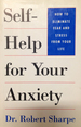 """Self-Help for Your Anxiety: the Proven """"Anxiety Antidote"""" Method"""