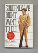 Suddenly We Didn't Want to Die: Memoirs of a World War I Marine
