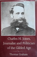 Charles H. Jones, Journalist and Politician of the Gilded Age