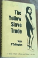 The Yellow Slave Trade: a Survey of the Traffic in Women and Children in the East
