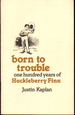 Born to Trouble: One Hundred Years of Huckleberry Finn