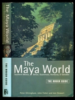 The Rough Guide to Maya World: Southern Mexico, Belize, Guatemala, Honduras, El Salvador