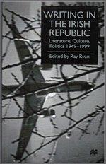 Writing in the Irish Republic: Literature, Culture, Politics 1949-1999