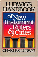 Ludwig's Handbook of New Testament Rulers and Cities