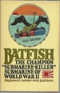 "Batfish: the Champion ""Submarine-Killer"" Submarine of World War II"