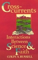 Cross Currents: Interactions Between Science and Faith