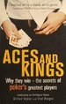 Aces and Kings: Why They Win-the Secrets of Poker's Greaters Players