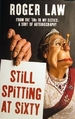 Still Spitting at Sixty: From the '60s to My Sixties, a Sort of Autobiography