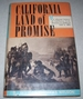 California Land of Promise, an Informal History of California From Discovery to Statehood 1542 to 1850 Including the Exciting Days of the Gold Rush of '49