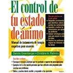 El Control De Tu Estado De Animo / Mind Over Mood: Manual de tratamiento de terapia cognitiva para usuarios/ A Cognitive Therapy Treatment Manual f