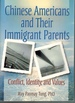 Chinese Americans and Their Immigrant Parents Conflict, Identity, and Values