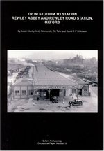 From Stadium to Station: Rewley Abbey and Rewley Road Station, Oxford; (Oxford Archaeology Occasional Paper Number 16)