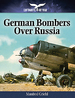 German Bombers Over Russia (Luftwaffe at War)
