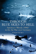 Through Blue Skies to Hell: America's Bloody 100th in the Air War Over Germany