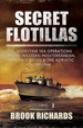 2: Secret Flotillas Vol II: Clandestine Sea Operations in the Western Mediterranean, North African & the Adriatic 1940-1944