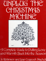Unplug the Christmas Machine: How to Have the Christmas You've Always Wanted