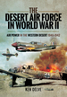 The Desert Air Force in World War II: Air Power in the Western Desert, 1940-1942