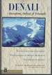 Denali: Deception, Defeat, & Triumph: to the Top of the Continent/Conquest of Mount McKinley/the Ascent of Denali