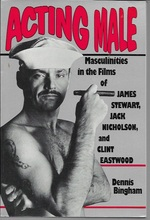 Acting Male: Masculinities in the Films of James Stewart, Jack Nicholson, and Clint Eastwood
