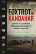 Foxtrot in Kandahar: a Memoir of a Cia Officer in Afghanistan at the Inception of America? S Longest War