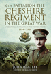 The 6th Battalion the Cheshire Regiment in the Great War: a Territorial Battalion on the Western Front 1914-1918