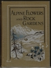 Alpine Flowers and Rock Gardens, Illustrated in Colour