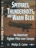Spitfires, Thunderbolts, and Warm Beer: an American Fighter Pilot Over Europe