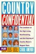 Country Confidential: The Lowdown High Living Heartbreaking Hell Raising Country Music's Biggest Stars