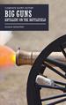 Big Guns: Artillery on the Battlefield (Casemate Short History)