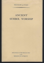 Ancient Symbol Worship: Influence of the Phallic Idea in the Religions of Antiquity
