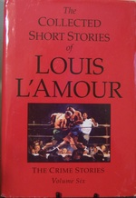 The Collected Short Stories of Louis L'Amour, Volume 6: the Crime Stories (V. 6)