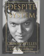 Despite the System ( Orson Welles Versus the Hollywood Studios )