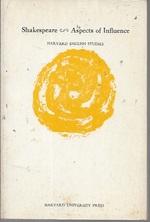 Shakespeare: Aspects of Influence (Harvard English Studies 7)