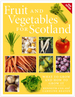 Fruit and Vegetables for Scotland: What to Grow and How to Grow It
