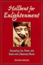 Hellbent for Enlightenment; Unmasking Sex, Power, and Death With a Notorious Master