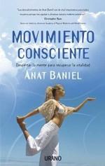 Movimiento Consciente: Despertar La Mente Para Recuperar La Vitalidad