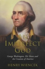 An Imperfect God: George Washington, His Slaves and the Creation of America