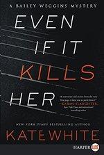 Even If It Kills Her Lp (a Bailey Weggins Mystery)
